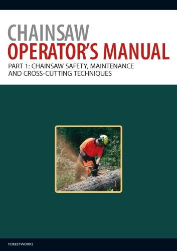 Chainsaw Operator's Manual: Chainsaw Operator's Manual Chainsaw Safety, Maintenance and Cross-cutting Techniques Pt. 1 (Paperback)