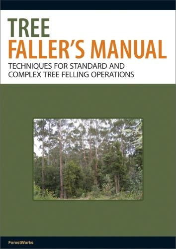 Tree Faller's Manual: Techniques for Standard and Complex Tree-Felling Operations (Paperback)