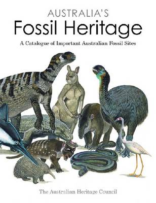 Australia's Fossil Heritage: A Catalogue of Important Australian Fossil Sites (Paperback)