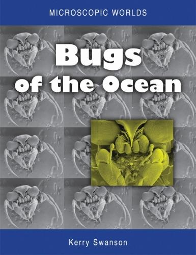 Microscopic Worlds: Microscopic Worlds Volume 1 Bugs of the Ocean Volume 1 (Paperback)