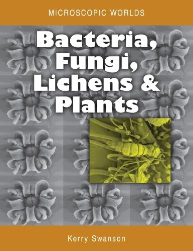 Microscopic Worlds Volume 3: Bacteria Fungi Lichens and Plants (Paperback)