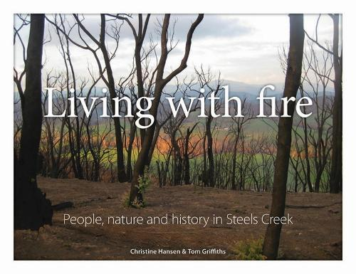 Living with Fire: People, Nature and History in Steels Creek (Hardback)