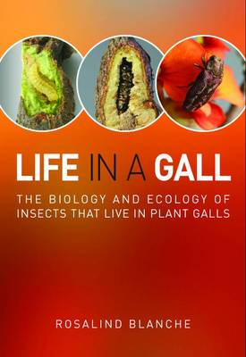 Life in a Gall: The Biology and Ecology of Insects that Live in Plant Galls (Paperback)
