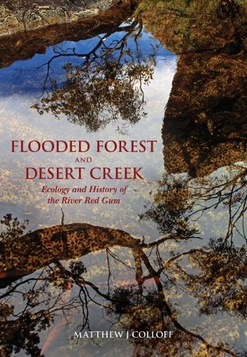 Flooded Forest and Desert Creek: Ecology and History of the River Red Gum (Hardback)