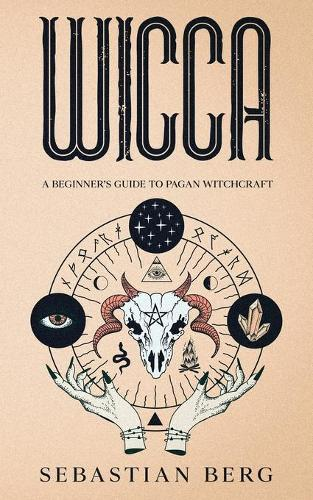 Wicca: A Beginner's Guide to Pagan Witchcraft (Paperback)