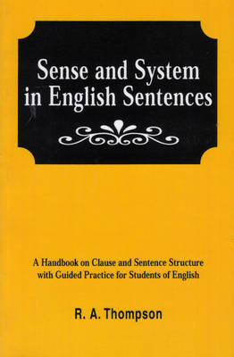 Sense & System in English Sentences: A Handbook on Clause and Sentence Structure with Guided Practice for Students of English (Paperback)