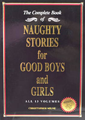 Naughty Stories for Good Boys and Girls: The Complete Book of All 13 Volumes (Paperback)