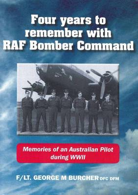 Four Years to Remember with RAF Bomber Command: Memories of an Australian Pilot During WW11 (Paperback)