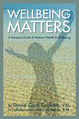 Wellbeing Matters - A Personal Guide to Radiant Health and Wellbeing (Paperback)