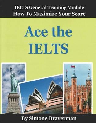 Ace the IELTS : IELTS General Module: How to Maximze Your Score (Paperback)