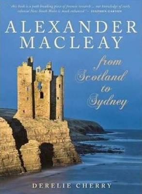 Alexander Macleay: From Scotland to Sydney (Hardback)