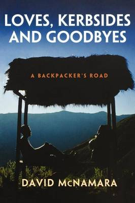 Loves, Kerbsides and Goodbyes: A Backpacker's Road (Paperback)