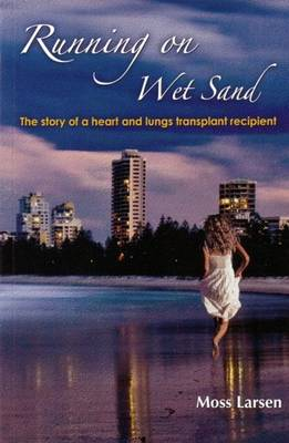 Running on Wet Sand: The story of a heart and lungs transplant recipient (Paperback)