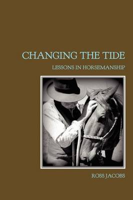 Changing the Tide: Lessons in Horsemanship (Paperback)