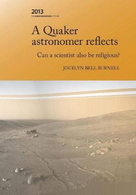 A Quaker Astronomer Reflects: Can a Scientist Also Be Religious? (Paperback)