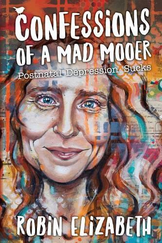 Confessions of a Mad Mooer: Postnatal Depression Sucks (Paperback)
