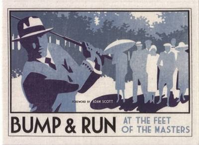 Bump and Run: At the feet of the Masters (Hardback)