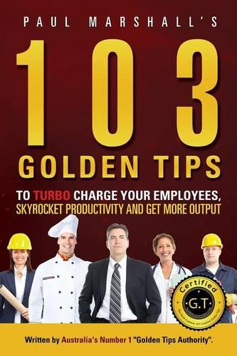 103 Golden Tips to Turbo Charge Your Employees, Skyrocket Productivity and Get More Output (Paperback)