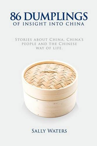 86 Dumplings of Insight Into China: Stories about China, China's People and the Chinese Way of Life (Paperback)