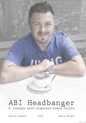ABI Headbanger a Journey with Acquired Brain Injury (Paperback)