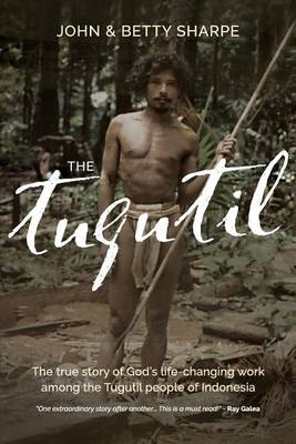 The Tugutil: The True Story of God's Life-Changing Work Among the Tugutil People of Indonesia (Paperback)