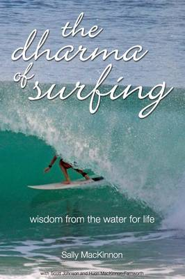 The Dharma of Surfing: Wisdom from the Water for Life (Hardback)