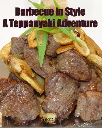 Barbecue in Style a Teppanyaki Adventure: Teppanyaki (Paperback)