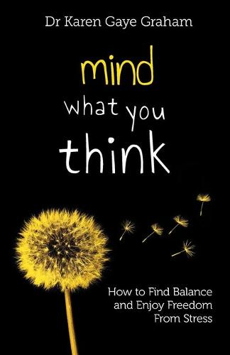 Mind What You Think: how to find balance and enjoy freedom from stress - Solving Stressful Habits 2 (Paperback)