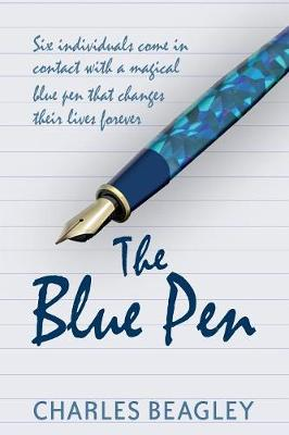 The Blue Pen: Six Individuals Come in Contact with a Magical Blue Pen That Changes Their Lives Forever (Paperback)