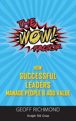 The Wow Factor: How Successful Leaders Manage People & Add Value (Paperback)