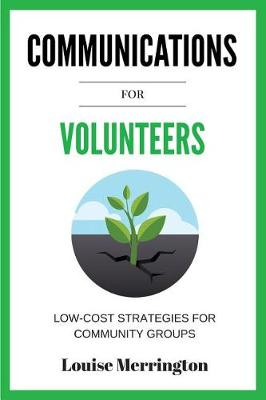 Communications for Volunteers: Low-Cost Strategies for Community Groups (Paperback)
