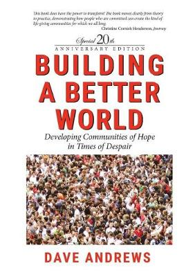 Building a Better World: Developing Communities of Hope in Times of Despair (Paperback)