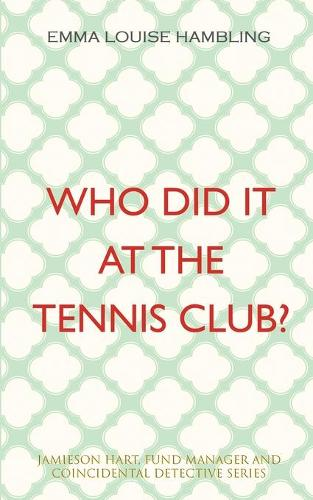Who Did It at the Tennis Club?: Jamieson Hart, Fund Manager and Coincidental Detective Series - Jamieson Hart (Paperback)