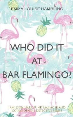 Who Did It at Bar Flamingo?: Jamieson Hart, Fund Manager and Coincidental Detective Series (Paperback)