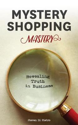 Mystery Shopping Mastery: Revealing Truth in Business (Paperback)