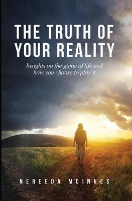 The Truth of Your Reality: Insights on the Game of Life and How You Choose to Play It (Hardback)
