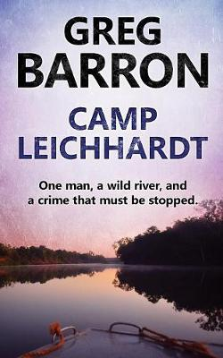 Camp Leichhardt: One Man, a Wild River, and a Crime That Must Be Stopped. (Paperback)