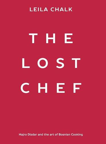The Lost Chef: Hajro Dizdar and the Art of Bosnian Cooking (Hardback)