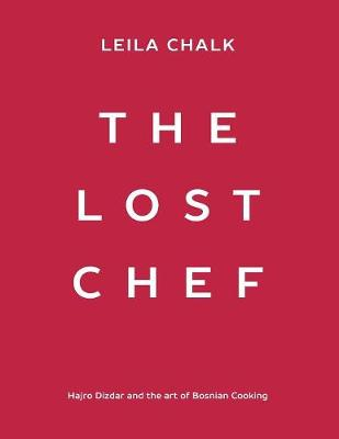The Lost Chef: Hajro Dizdar and the Art of Bosnian Cooking (Paperback)