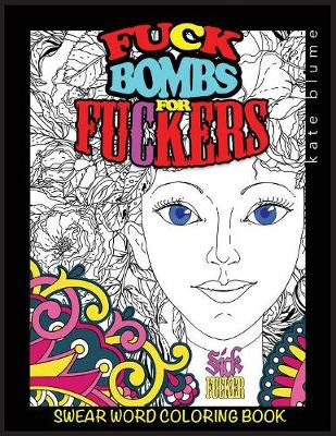 Swear Word Coloring Book: Fuck-Bombs for Fuckers - Swear Word Coloring 1 (Paperback)