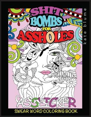 Swear Word Coloring Book: Shit-Bombs for Assholes - Swear Word Coloring 3 (Paperback)