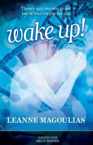 Wake Up!: There's Only One Way to Get Out of That Rut You Are In... (Paperback)