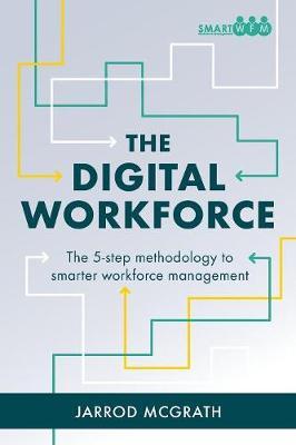 The Digital Workforce: The 5-Step Methodology to Smarter Workforce Management (Paperback)