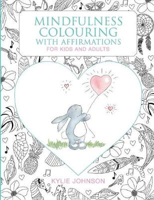 Mindfulness Colouring with Affirmations for Kids and Adults: A Mindfulness Activity for Children and Adults to Connect in the Present Moment Together (Paperback)