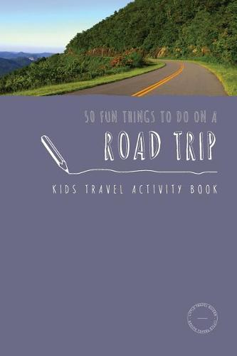 50 Fun Things to Do on a Road Trip: Kids Travel Activity Book - Kids Travel Activities 1 (Paperback)