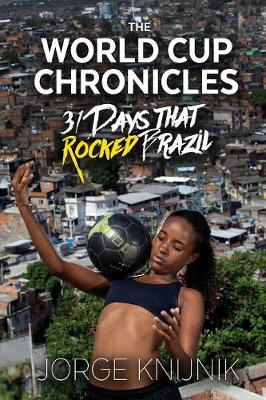 The World Cup Chronicles: 31 Days That Rocked Brazil (Paperback)