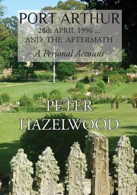 Port Arthur 28th April, 1996...and the Aftermath a Personal Account (Paperback)