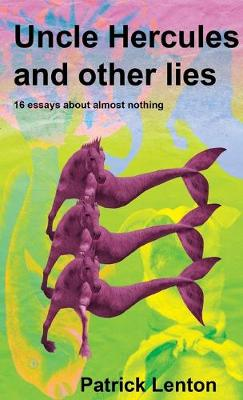 Uncle Hercules and other lies: 16 Essays about almost nothing (Paperback)