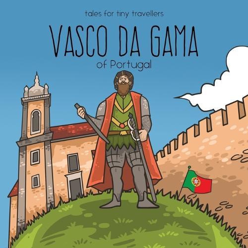 Vasco Da Gama of Portugal: A Tale for Tiny Travellers - Tales for Tiny Travellers (Paperback)