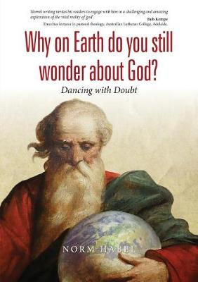 Why on Earth Do You Still Wonder about God?: Dancing with Doubt (Paperback)